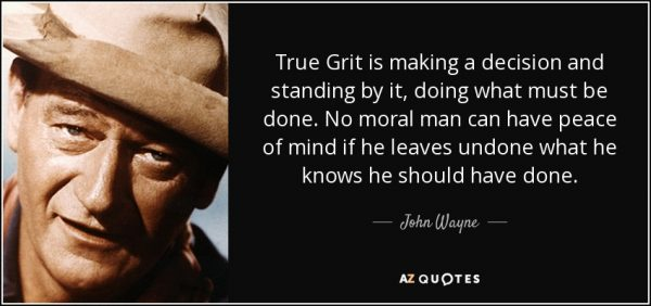 quote-true-grit-is-making-a-decision-and-standing-by-it-doing-what-must-be-done-no-moral-man-john-wayne-91-22-41-600x282